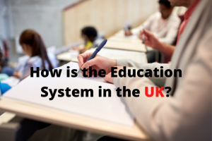 How is the Education System in the UK?